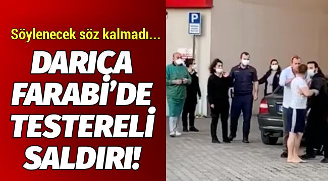 Darıca Farabi'de testereli saldırı!