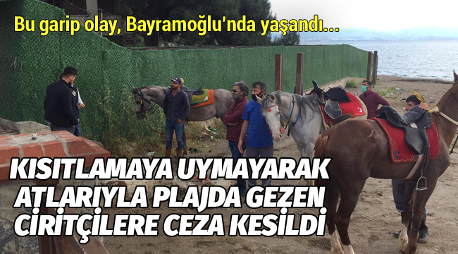 Kısıtlamaya uymayarak atlarıyla plajda gezen ciritçilere ceza kesildi