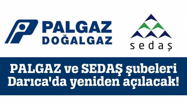 PALGAZ ve SEDAŞ şubeleri Darıca'da yeniden açılacak!