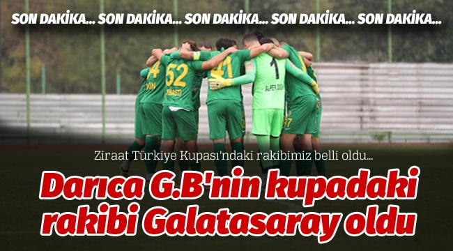 Darıca G.B'nin kupadaki rakibi Galatasaray oldu!
