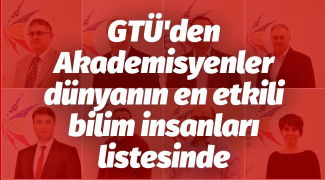 GTÜ'den Akademisyenler, dünyanın en etkili bilim insanları listesinde