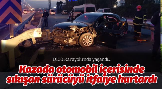 Kazada otomobil içerisinde sıkışan sürücüyü itfaiye kurtardı