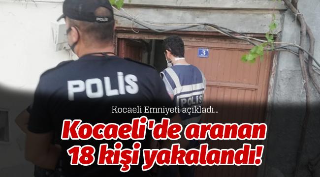 Kocaeli'de aranan 18 kişi yakalandı!