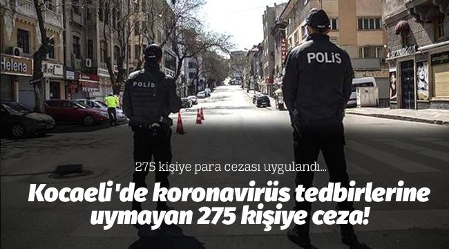 Kocaeli'de koronavirüs tedbirlerine uymayan 275 kişiye ceza!
