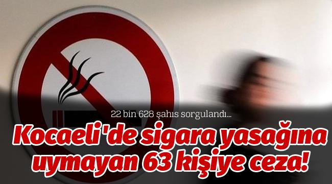 Kocaeli'de sigara yasağına uymayan 63 kişiye ceza!