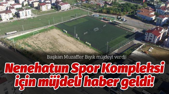 Nenehatun Spor Kompleksi için müjdeli haber geldi!