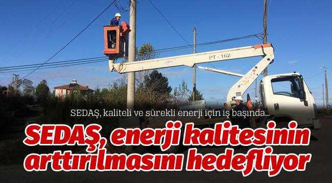 SEDAŞ, enerji kalitesinin arttırılmasını hedefliyor