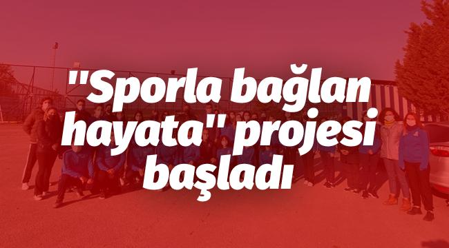 ''Sporla bağlan hayata'' projesi başladı